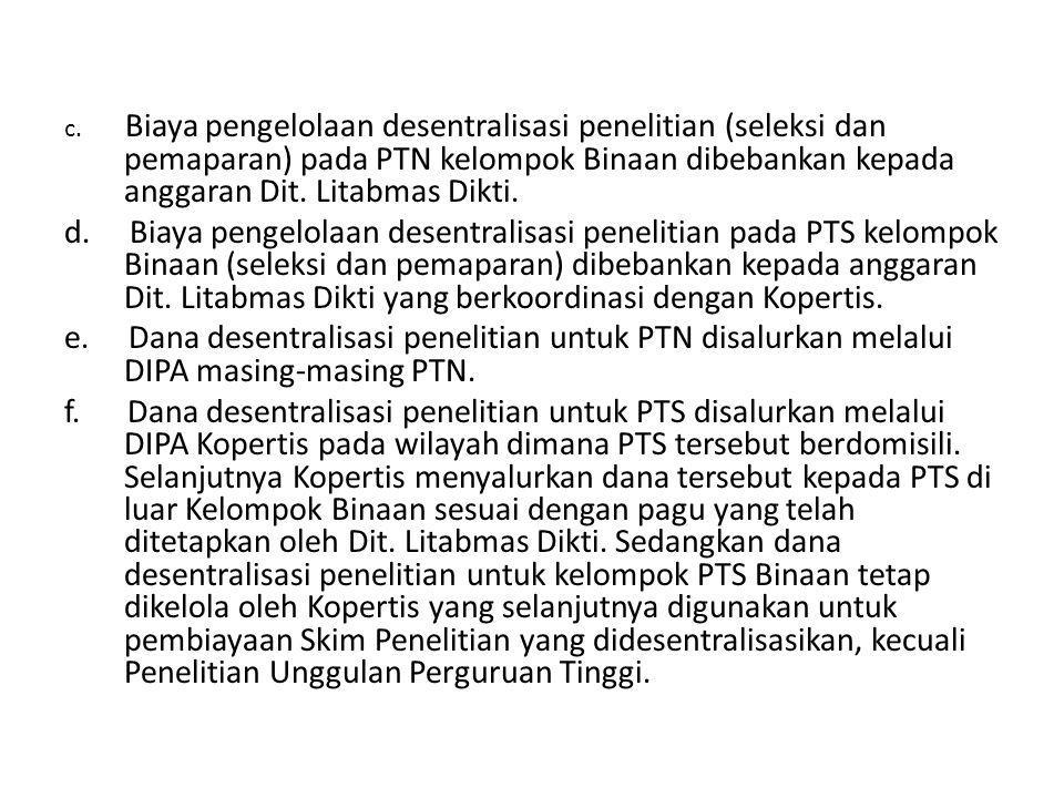 c. Biaya pengelolaan desentralisasi penelitian (seleksi dan pemaparan) pada PTN kelompok Binaan dibebankan kepada anggaran Dit. Litabmas Dikti.