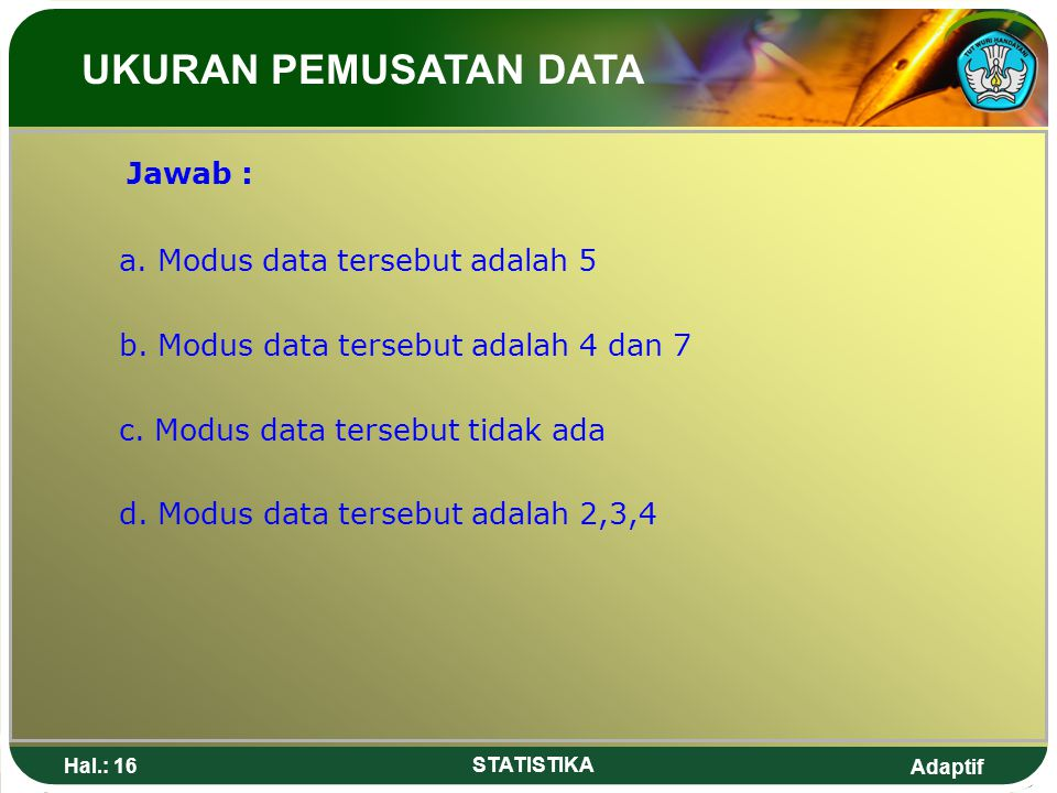 UKURAN PEMUSATAN DATA Jawab : a. Modus data tersebut adalah 5