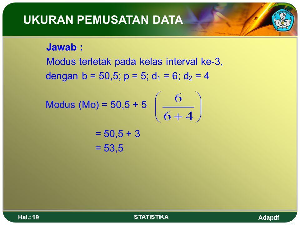 UKURAN PEMUSATAN DATA Jawab : Modus terletak pada kelas interval ke-3,