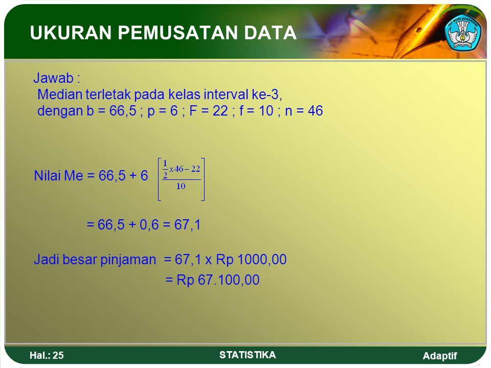 UKURAN PEMUSATAN DATA Median terletak pada kelas interval ke-3,