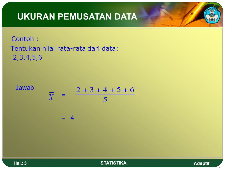 UKURAN PEMUSATAN DATA Contoh : Tentukan nilai rata-rata dari data: