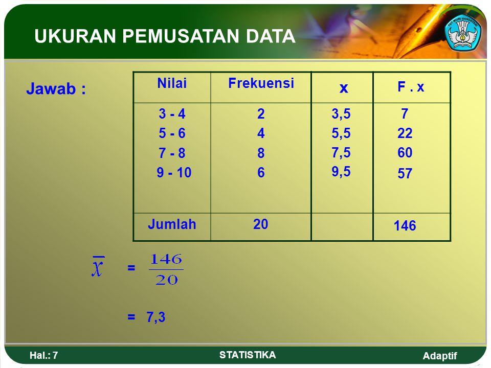 UKURAN PEMUSATAN DATA Jawab : x Nilai Frekuensi 3 - 4 5 - 6 7 - 8