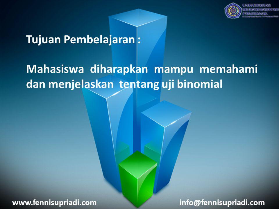 Tujuan Pembelajaran : Mahasiswa diharapkan mampu memahami dan menjelaskan tentang uji binomial. www.fennisupriadi.com.