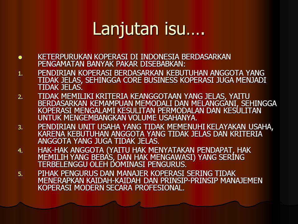Lanjutan isu…. KETERPURUKAN KOPERASI DI INDONESIA BERDASARKAN PENGAMATAN BANYAK PAKAR DISEBABKAN: