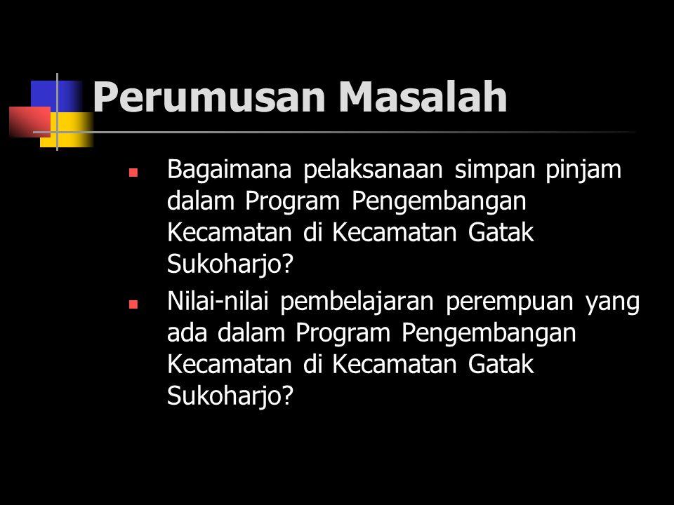 Perumusan Masalah Bagaimana pelaksanaan simpan pinjam dalam Program Pengembangan Kecamatan di Kecamatan Gatak Sukoharjo