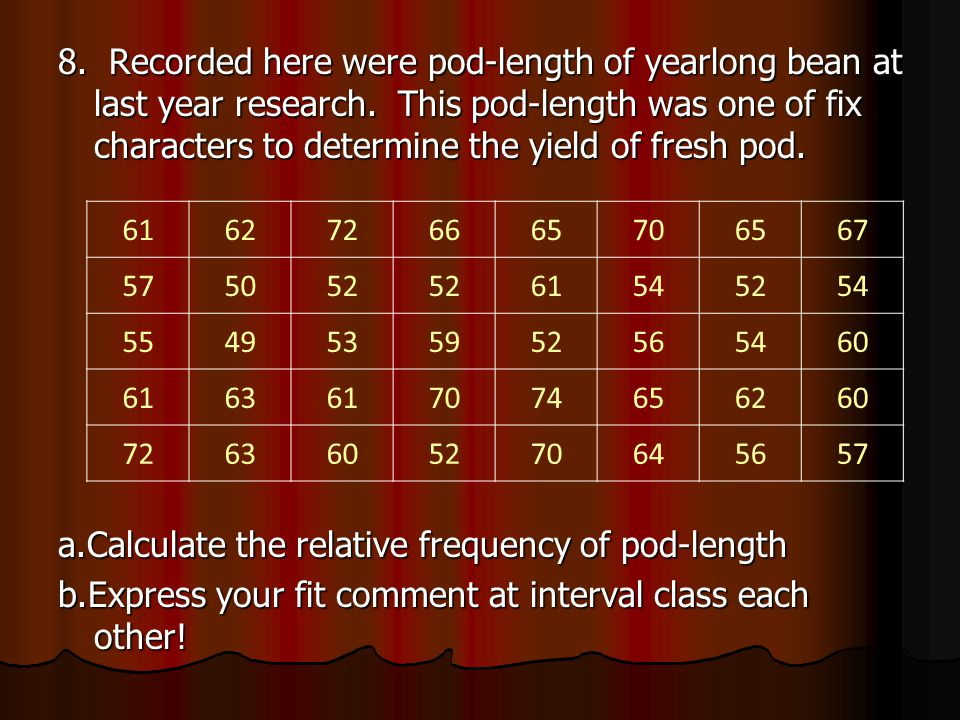 a.Calculate the relative frequency of pod-length