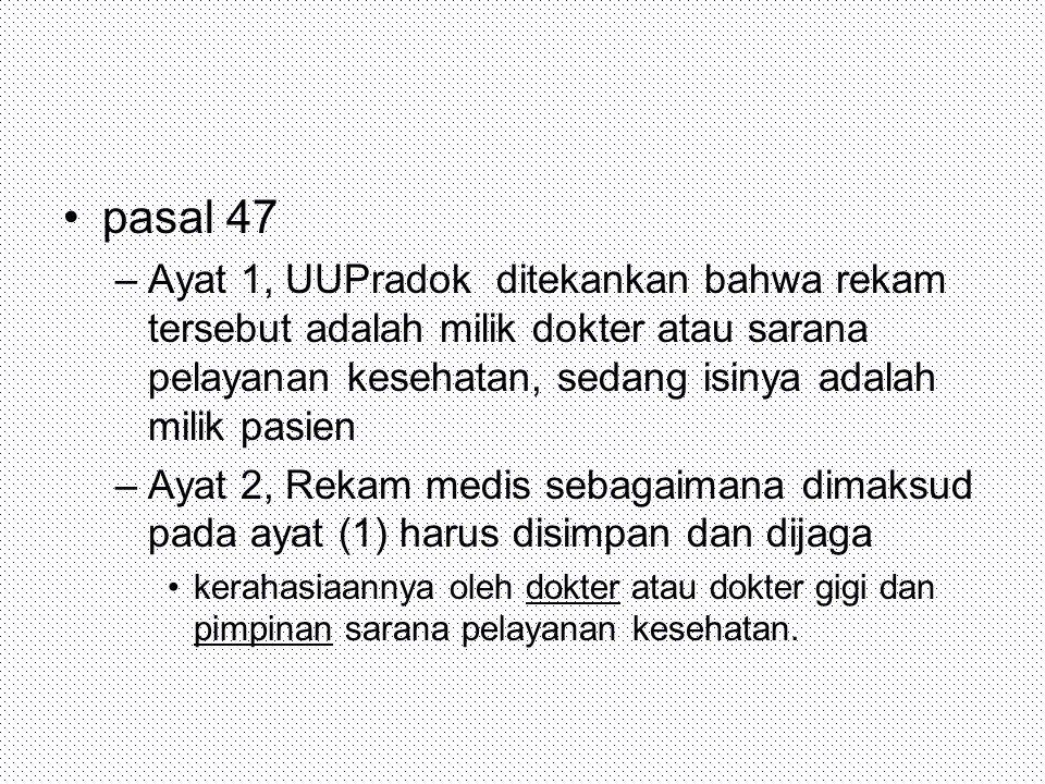 pasal 47 Ayat 1, UUPradok ditekankan bahwa rekam tersebut adalah milik dokter atau sarana pelayanan kesehatan, sedang isinya adalah milik pasien.
