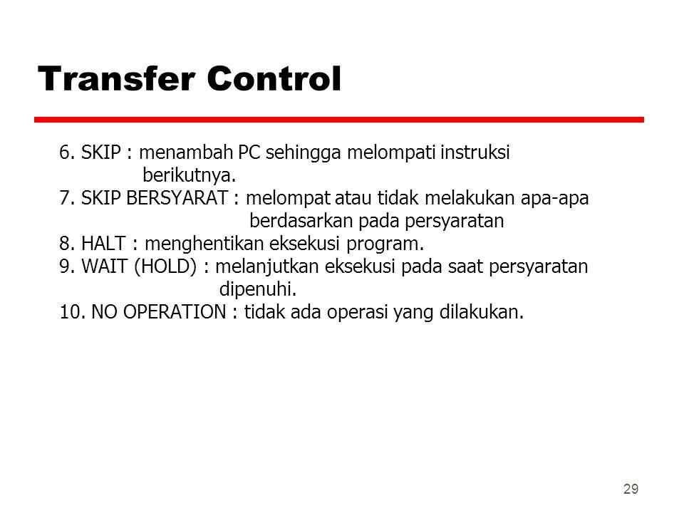 Transfer Control 6. SKIP : menambah PC sehingga melompati instruksi