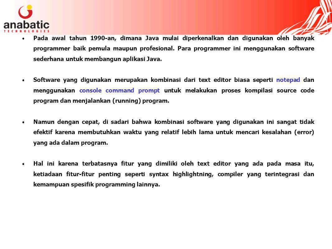 Pada awal tahun 1990-an, dimana Java mulai diperkenalkan dan digunakan oleh banyak programmer baik pemula maupun profesional. Para programmer ini menggunakan software sederhana untuk membangun aplikasi Java.