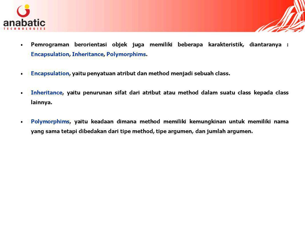 Pemrograman berorientasi objek juga memiliki beberapa karakteristik, diantaranya : Encapsulation, Inheritance, Polymorphims.