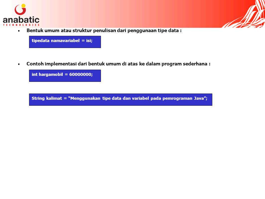 Bentuk umum atau struktur penulisan dari penggunaan tipe data :