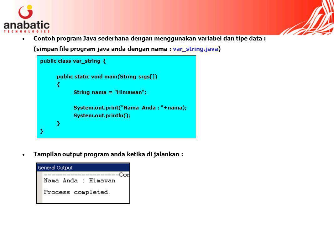 (simpan file program java anda dengan nama : var_string.java)