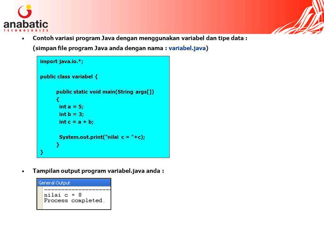 (simpan file program Java anda dengan nama : variabel.java)
