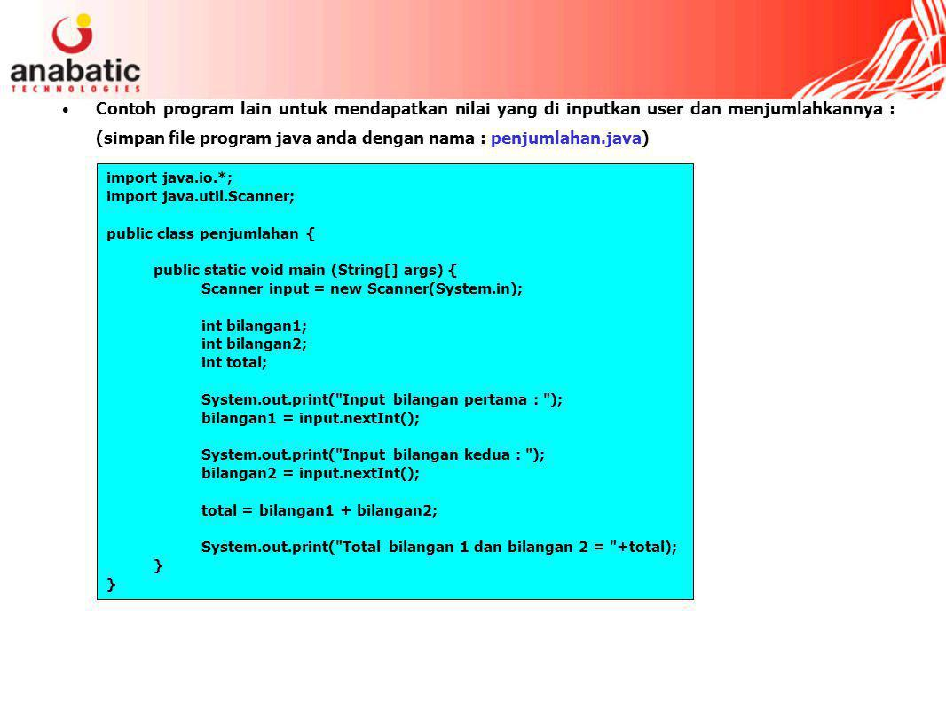 Contoh program lain untuk mendapatkan nilai yang di inputkan user dan menjumlahkannya : (simpan file program java anda dengan nama : penjumlahan.java)