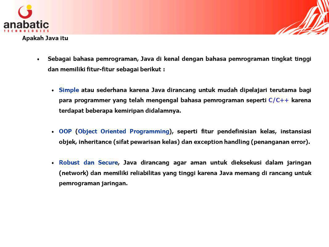 Apakah Java itu Sebagai bahasa pemrograman, Java di kenal dengan bahasa pemrograman tingkat tinggi dan memiliki fitur-fitur sebagai berikut :