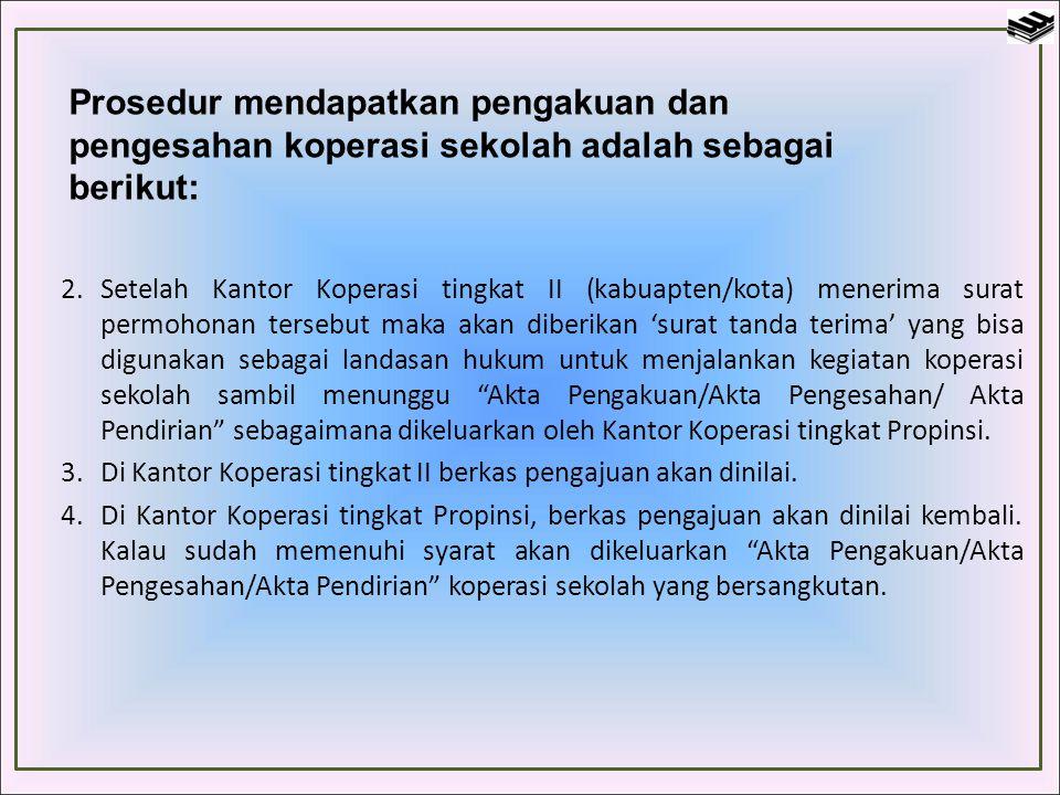 Prosedur mendapatkan pengakuan dan pengesahan koperasi sekolah adalah sebagai berikut: