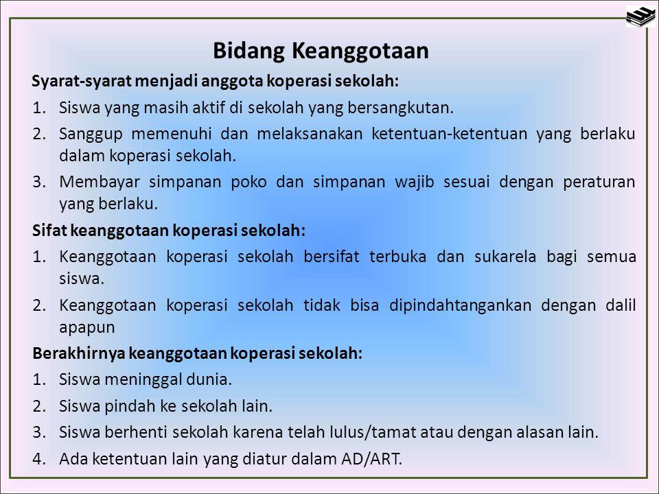 Bidang Keanggotaan Syarat-syarat menjadi anggota koperasi sekolah: Siswa yang masih aktif di sekolah yang bersangkutan.