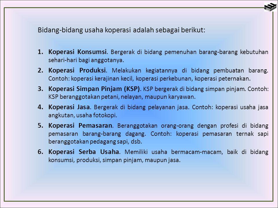 Bidang-bidang usaha koperasi adalah sebagai berikut: