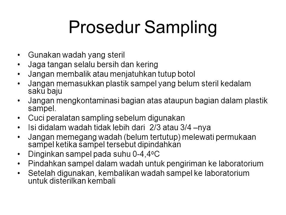 Prosedur Sampling Gunakan wadah yang steril