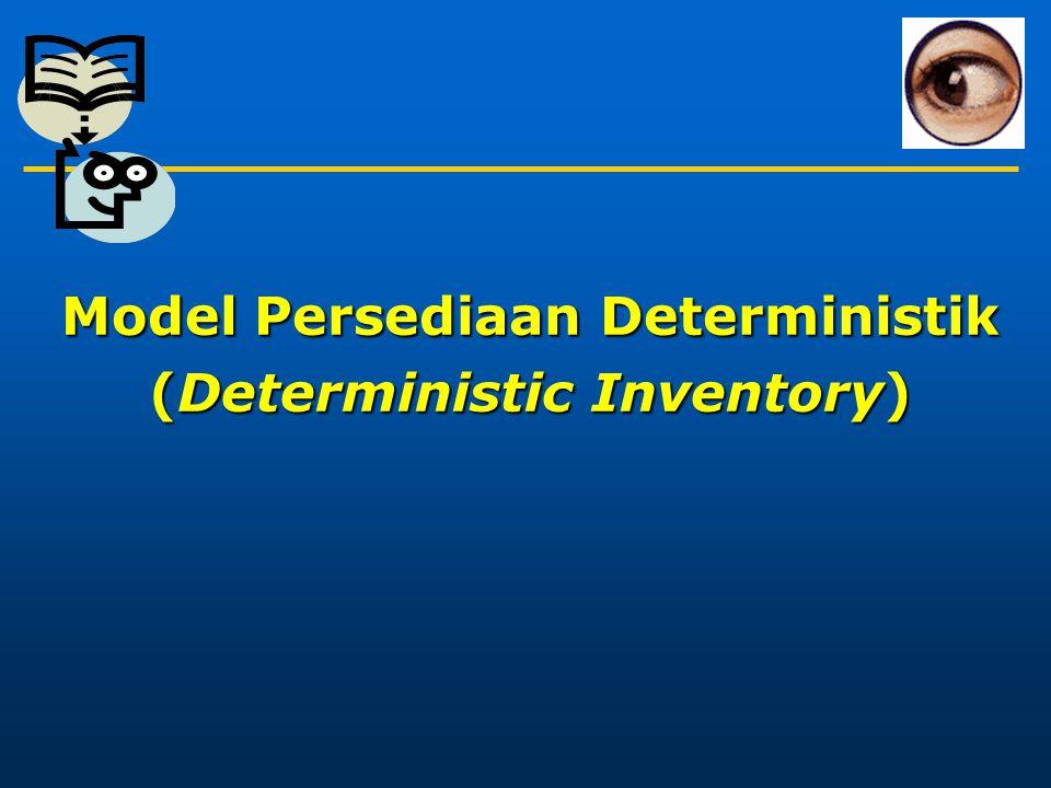 Model Persediaan Deterministik (Deterministic Inventory)