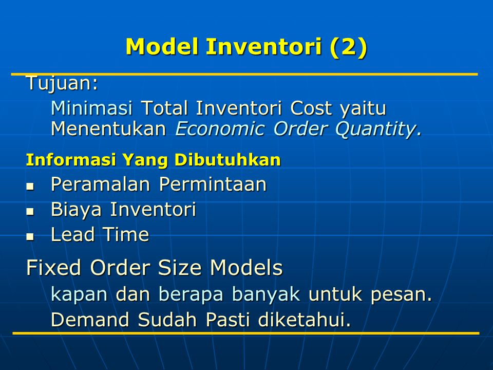 Model Inventori (2) Fixed Order Size Models Tujuan: