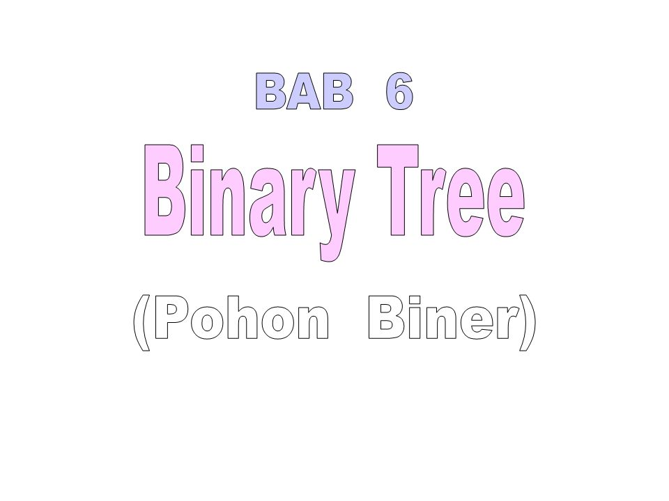 BAB 6 Binary Tree (Pohon Biner)
