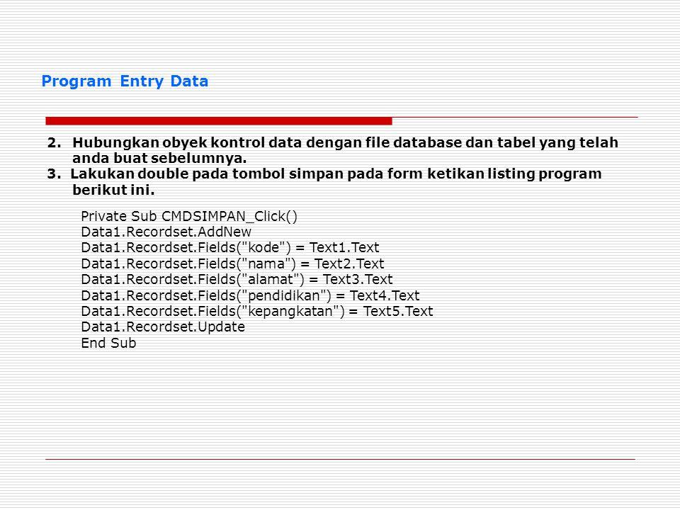 Program Entry Data Hubungkan obyek kontrol data dengan file database dan tabel yang telah anda buat sebelumnya.