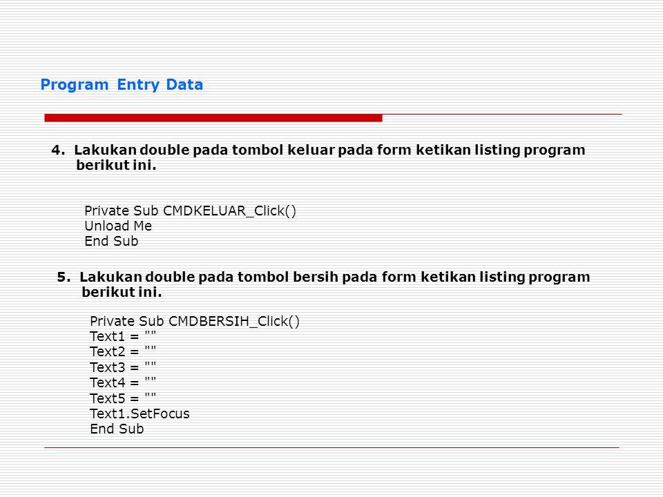 Program Entry Data 4. Lakukan double pada tombol keluar pada form ketikan listing program berikut ini.