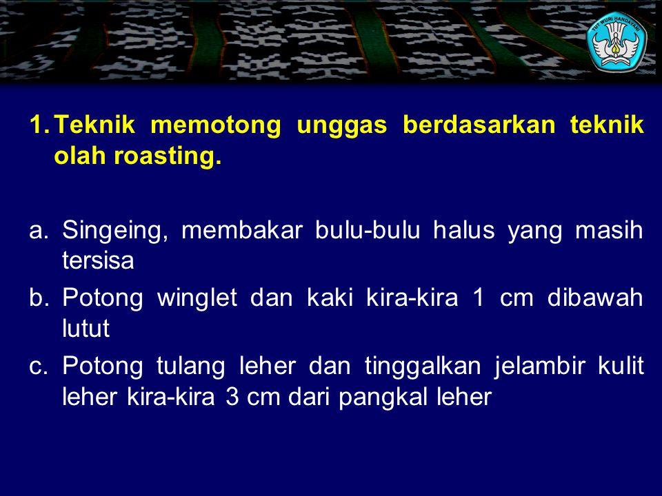 1. Teknik memotong unggas berdasarkan teknik olah roasting.