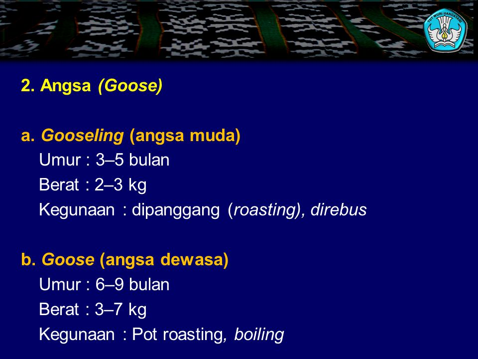 2. Angsa (Goose) a. Gooseling (angsa muda) Umur : 3–5 bulan. Berat : 2–3 kg. Kegunaan : dipanggang (roasting), direbus.