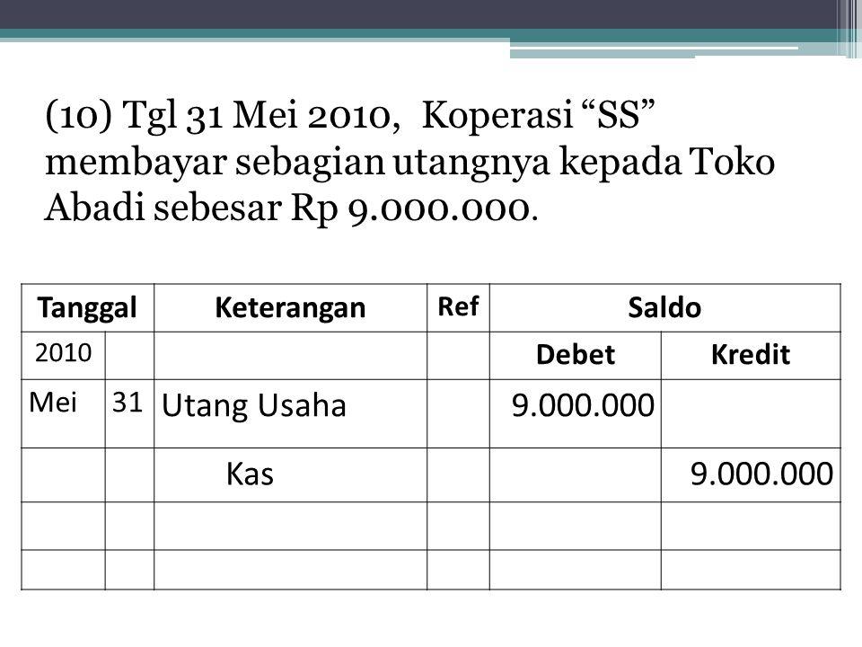 (10) Tgl 31 Mei 2010, Koperasi SS membayar sebagian utangnya kepada Toko Abadi sebesar Rp 9.000.000.