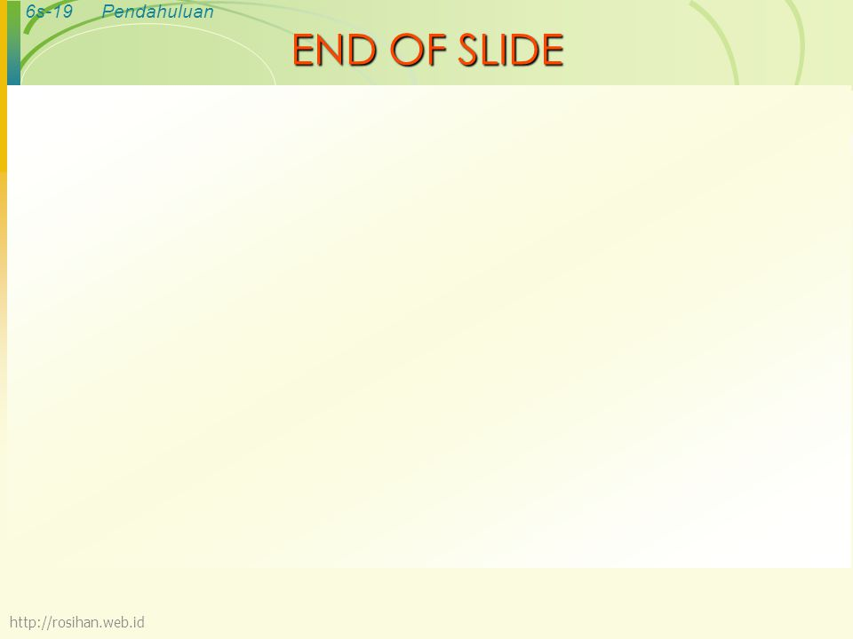 END OF SLIDE http://rosihan.web.id