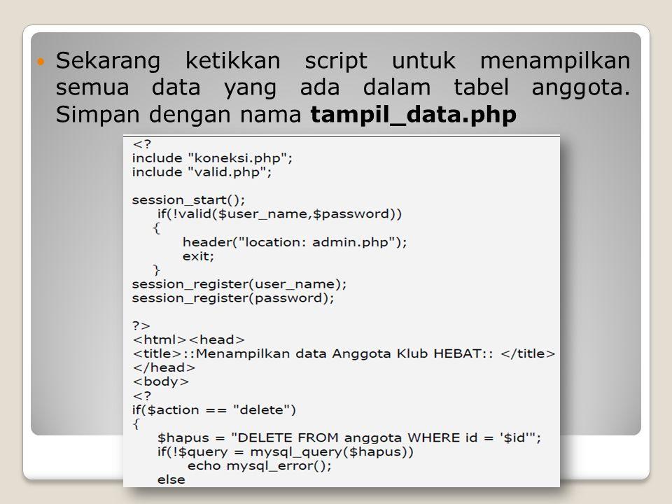 Sekarang ketikkan script untuk menampilkan semua data yang ada dalam tabel anggota.