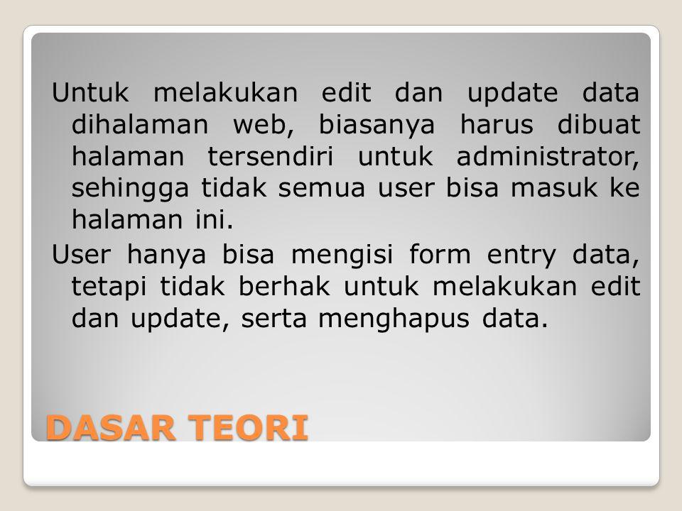 Untuk melakukan edit dan update data dihalaman web, biasanya harus dibuat halaman tersendiri untuk administrator, sehingga tidak semua user bisa masuk ke halaman ini. User hanya bisa mengisi form entry data, tetapi tidak berhak untuk melakukan edit dan update, serta menghapus data.