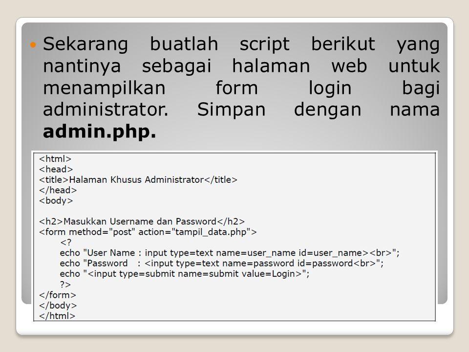Sekarang buatlah script berikut yang nantinya sebagai halaman web untuk menampilkan form login bagi administrator.