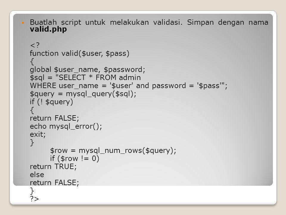 Buatlah script untuk melakukan validasi. Simpan dengan nama valid.php