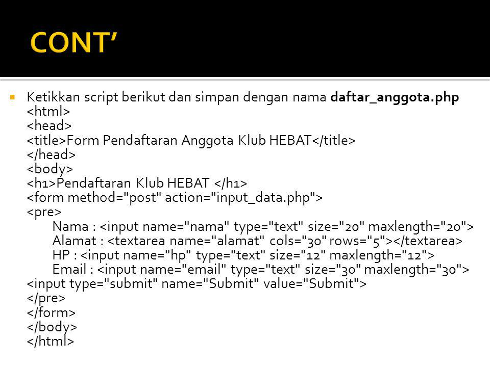 CONT' Ketikkan script berikut dan simpan dengan nama daftar_anggota.php. <html> <head> <title>Form Pendaftaran Anggota Klub HEBAT</title>