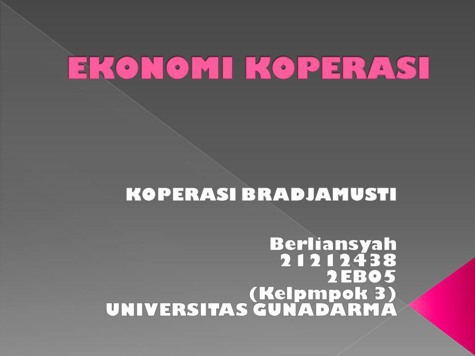EKONOMI KOPERASI KOPERASI BRADJAMUSTI Berliansyah 21212438 2EB05