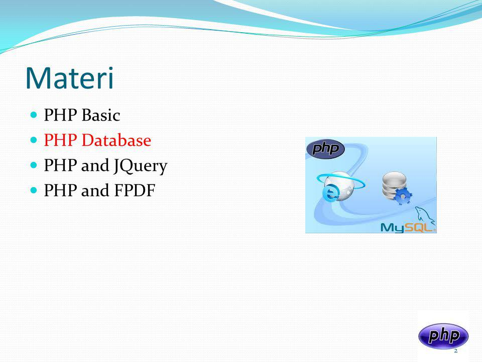 Materi PHP Basic PHP Database PHP and JQuery PHP and FPDF
