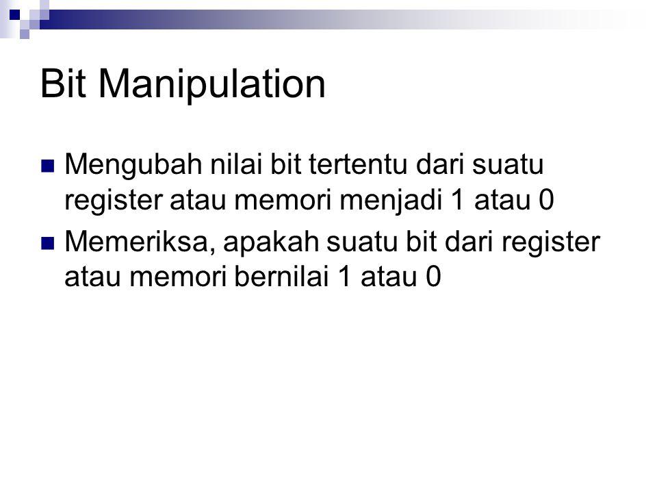 Bit Manipulation Mengubah nilai bit tertentu dari suatu register atau memori menjadi 1 atau 0.