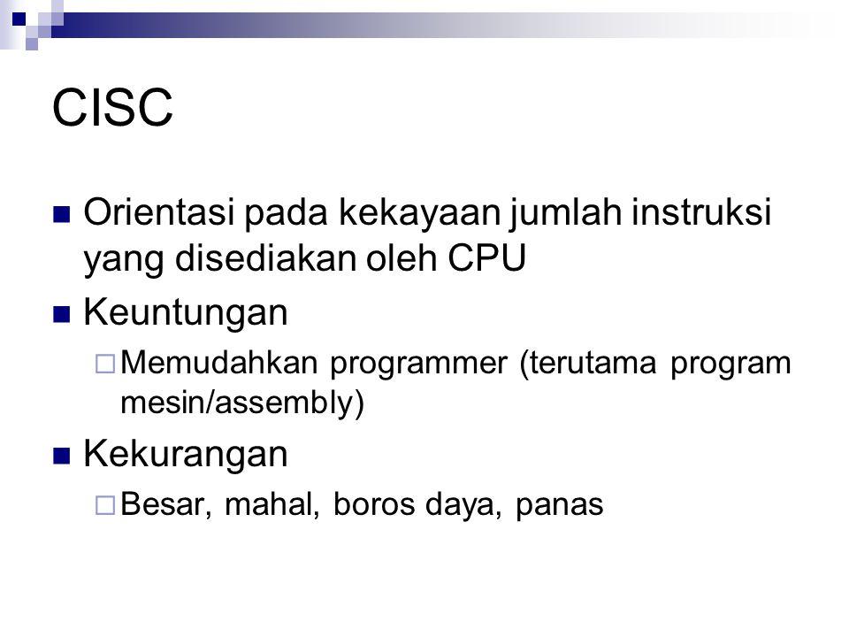CISC Orientasi pada kekayaan jumlah instruksi yang disediakan oleh CPU