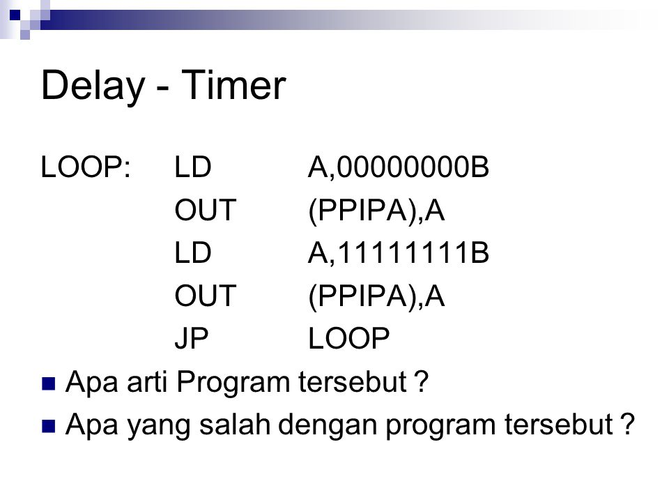 Delay - Timer LOOP: LD A,00000000B OUT (PPIPA),A LD A,11111111B