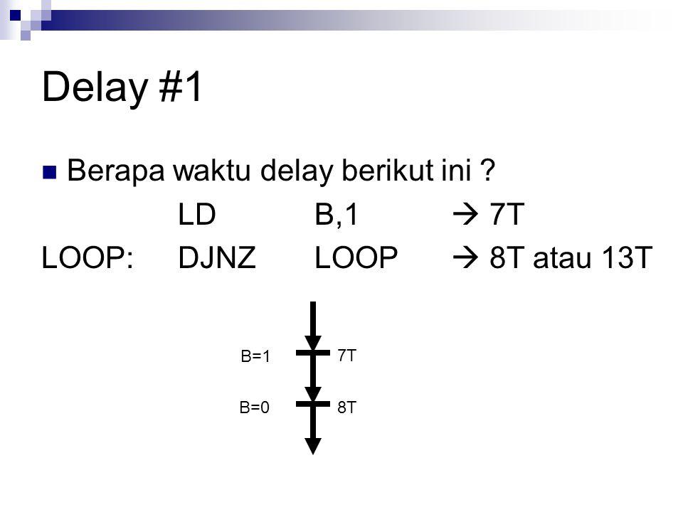 Delay #1 Berapa waktu delay berikut ini LD B,1  7T