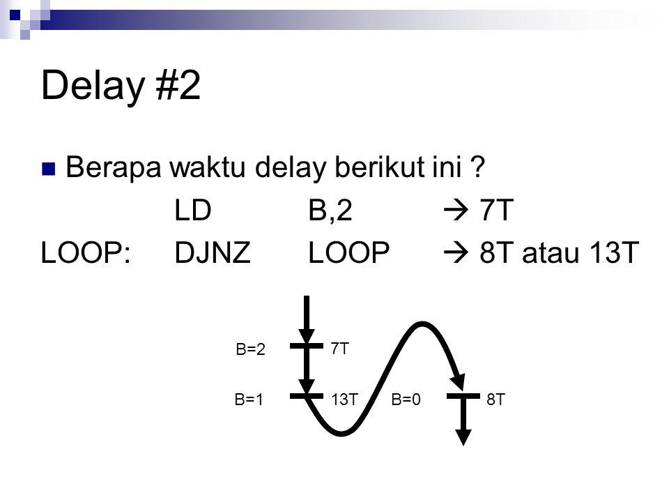 Delay #2 Berapa waktu delay berikut ini LD B,2  7T