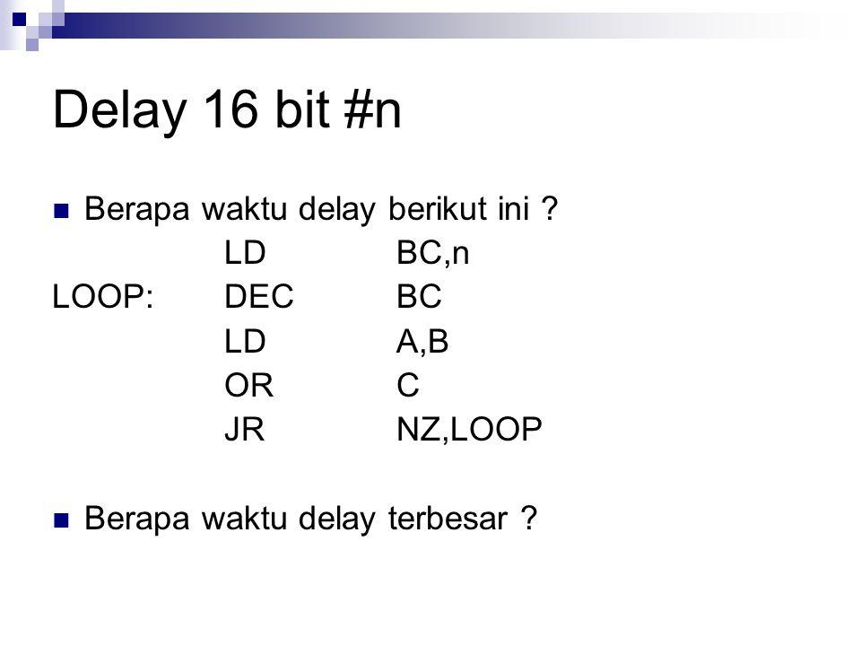 Delay 16 bit #n Berapa waktu delay berikut ini LD BC,n LOOP: DEC BC
