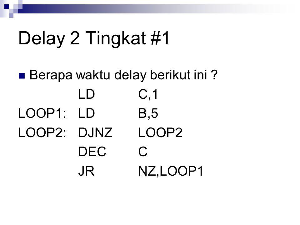 Delay 2 Tingkat #1 Berapa waktu delay berikut ini LD C,1