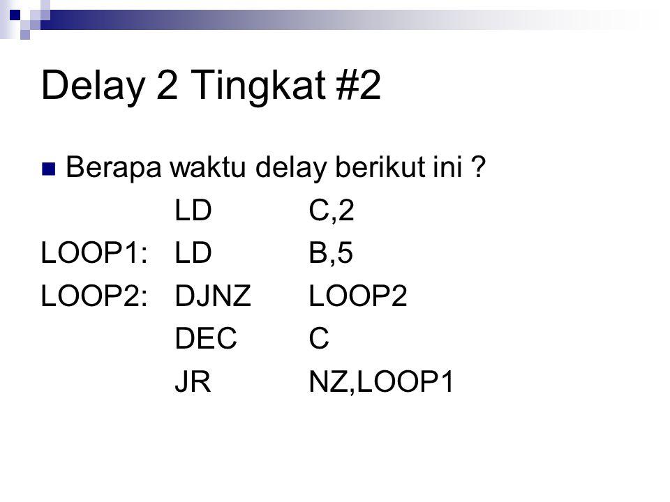 Delay 2 Tingkat #2 Berapa waktu delay berikut ini LD C,2