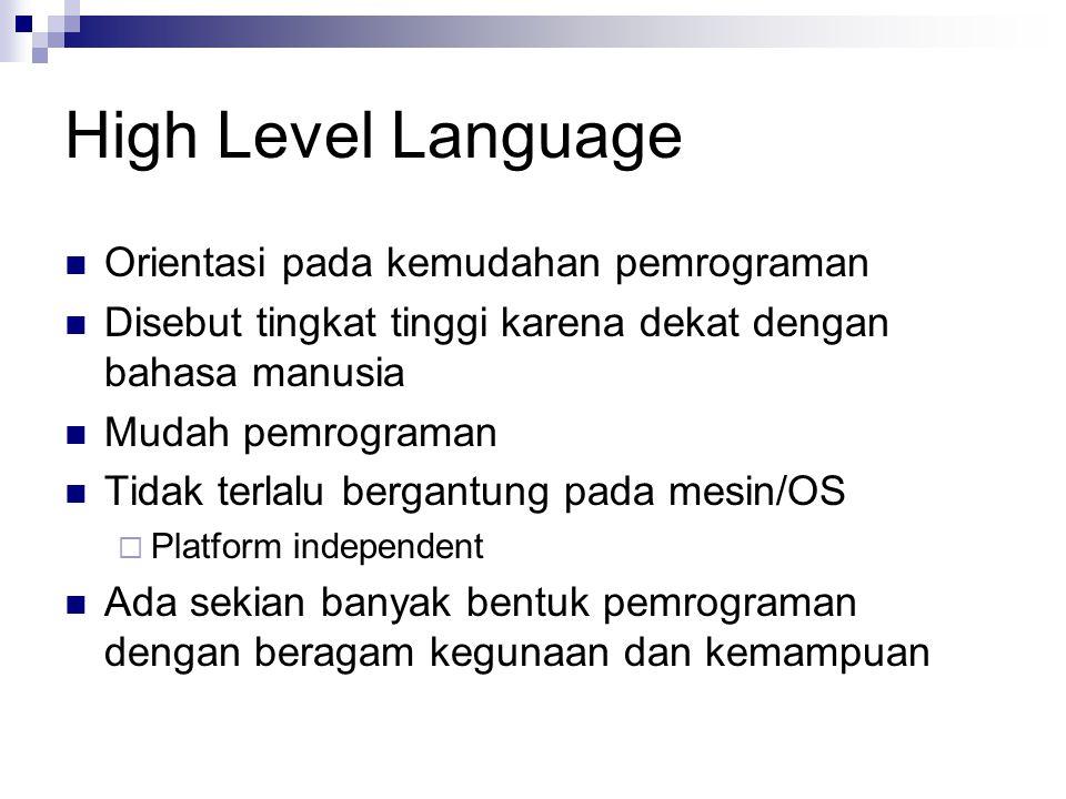 High Level Language Orientasi pada kemudahan pemrograman