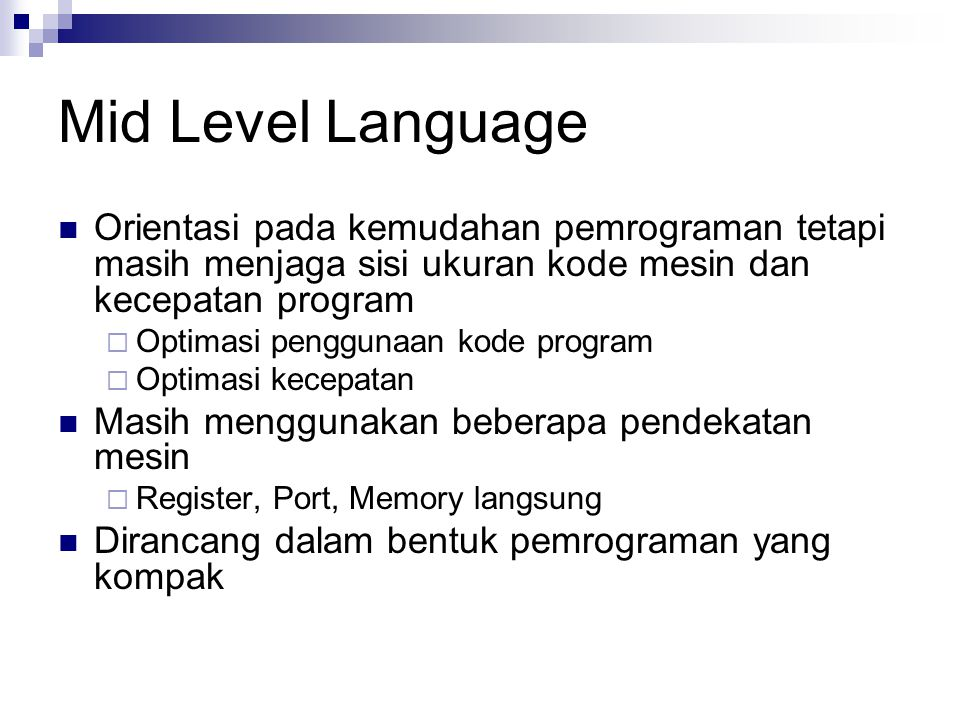 Mid Level Language Orientasi pada kemudahan pemrograman tetapi masih menjaga sisi ukuran kode mesin dan kecepatan program.