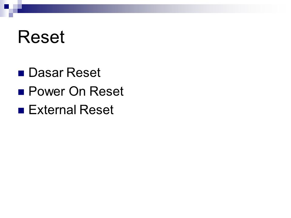 Reset Dasar Reset Power On Reset External Reset